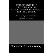 CEDAW and the legitimacy of misogynous religious institutions.: Re-readings in canonical Hindu shastras.