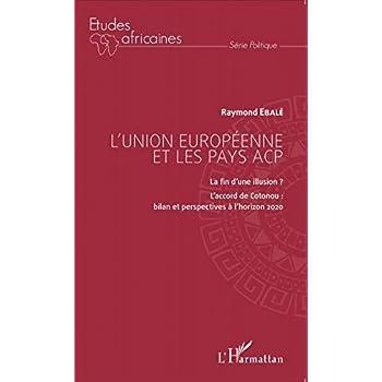 L'Union européenne et les pays ACP: La fin d'une illusion ? - L'accord de Cotonou : bilan et perspectives à l'horizon 2020