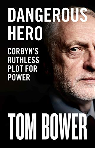 Dangerous Hero: Corbyn's Ruthless Plot for Power (English Edition)