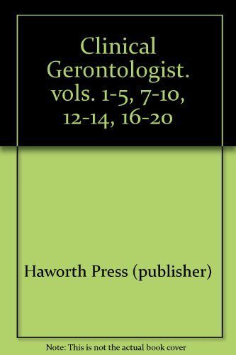 Clinical Gerontologist. vols. 1-5, 7-10, 12-14, 16-20