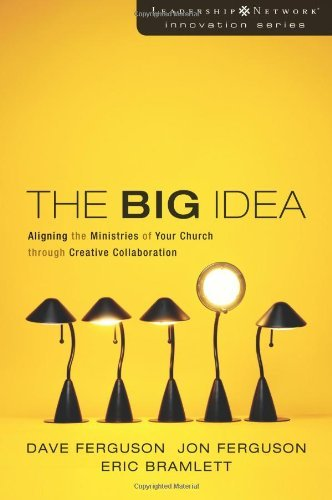 The Big Idea: Aligning the Ministries of Your Church through Creative Collaboration (Leadership Network Innovation Series) by Dave Ferguson (2007-02-04)