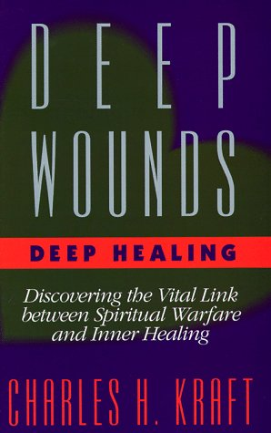 Deep Wounds, Deep Healing: Discovering the Vital Link between Spiritual Warfare and Inner Healing