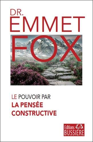 Le pouvoir par la pensée constructive par Emmet Fox