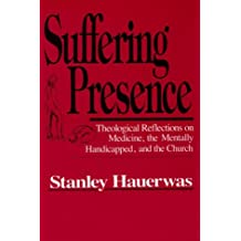Suffering Presence: Theological Reflections on Medicine, the Mentally Handicapped and the Church