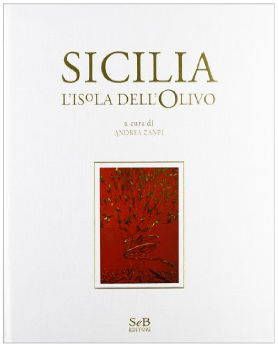 Sicilia. L'isola dell'olivo. Ediz. illustrata