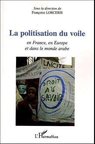 La politisation du voile : L'affaire en France, en Europe et dans le monde arabe