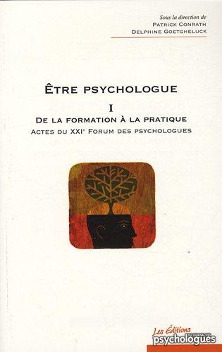 Etre psychologue : Tome 1, De la formation à la pratique - Actes du XXIe Forum des psychologues