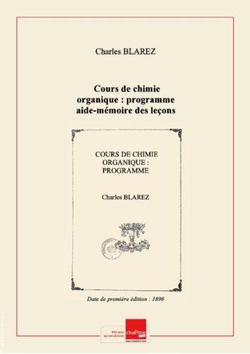 Cours de chimie organique : programme aide-mémoire des leçons du Dr Ch. Blarez,... / Faculté mixte de médecine et de pharmacie de Bordeaux [Edition de 1890]
