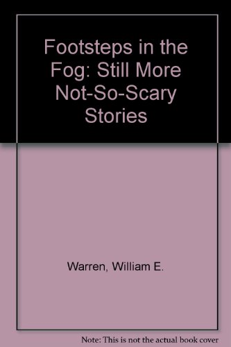 Footsteps in the Fog: Still More Not-So-Scary Stories
