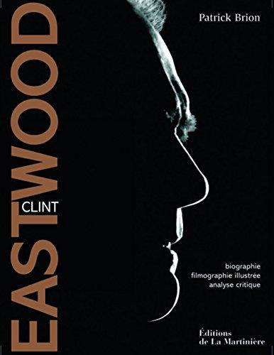 Clint Eastwood : Biographie, filmographie illustrée, analyse critique par Patrick Brion