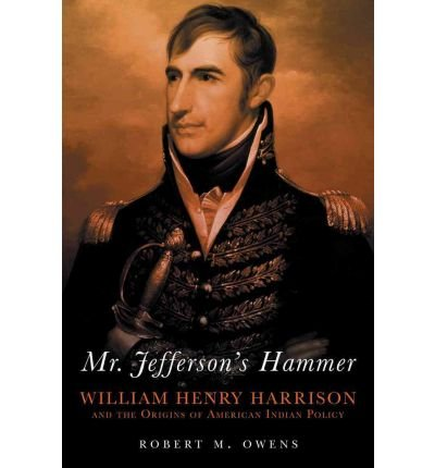 [MR. JEFFERSON'S HAMMER: WILLIAM HENRY HARRISON AND THE ORIGINS OF AMERICAN INDIAN POLICY ]by(Owens, Robert M )[Paperback]