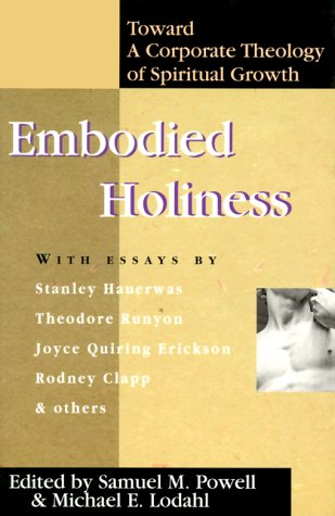 Embodied Holiness A Corporate Theology Of Spiritual Growth