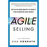 [(Agile Selling : Get Up to Speed Quickly in Today's Ever-Changing Sales World)] [By (author) Jill Konrath] published on (July, 2015)