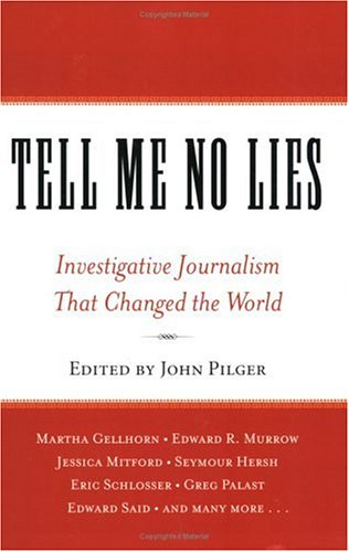 [(Tell Me No Lies: Investigative Journalism and Its Triumphs)] [ By (author) John Pilger ] [November, 2005]
