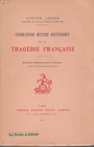 Esquisse d'une Histoire de la Tragedie Franaise. Nouvelle Edition Revue et Corrigee.