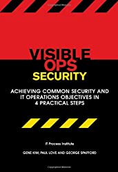 By Paul Love, George Spafford Gene Kim - Visible Ops Security: Achieving Common Security and IT Operations Objectives in 4 Practical Steps