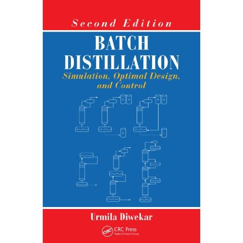 Batch Distillation: Simulation, Optimal Design, and Control, Second Edition