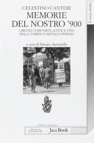Memorie del nostro '900. Circoli comunisti, lotte e vita nella Torino capitale operaia (Di fronte e attraverso. Senza storia)