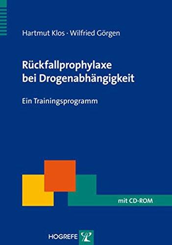Rückfallprophylaxe bei Drogenabhängigkeit: Ein Trainingsprogramm (Therapeutische Praxis)