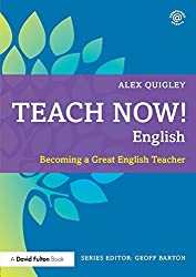 By Alex Quigley Teach Now! English: Becoming a Great English Teacher [Paperback]