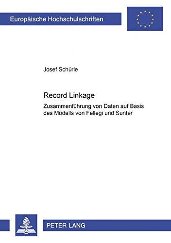 Record Linkage: Zusammenführung von Daten auf Basis des Modells von Fellegi und Sunter (Europäische Hochschulschriften / European University Studies / ... / Série 5: Sciences économiques, Band 3062)