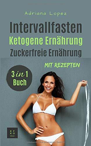 Intervallfasten Ketogene Ernährung Zuckerfreie Ernährung: Low Carb Kochbuch   Abnehmen   Gesunde Ernährung   3 in 1 Buch mit Rezepten