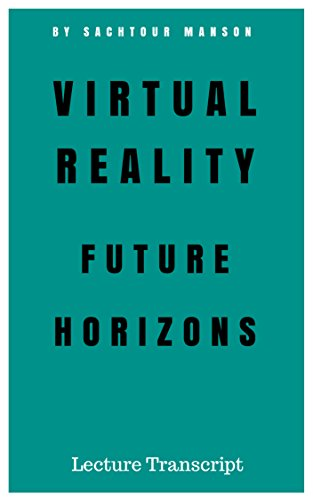 Virtual Reality Future and Horizons: Lecture Transcript