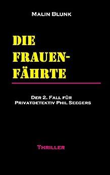 Die Frauenfährte: Der 2. Fall für Privatdetektiv Phil Seegers (Ein Fall für Privatdetektiv Phil Seegers) (German Edition) by [Blunk, Malin]