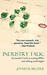 Industry Talk: An Insider's Look at Writing Rpgs and Editing Anthologies by Jennifer Brozek (2012-05-15)