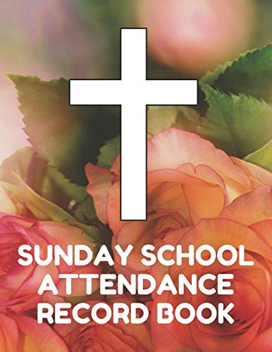 ance Record Book: Attendance Chart Register for Sunday School Classes, Roses Cover ()