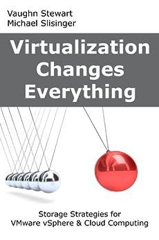 Virtualization Changes Everything: Storage Strategies for VMware vSphere & Cloud Computing (English Edition) von [Stewart, Vaughn, Slisinger, Michael]