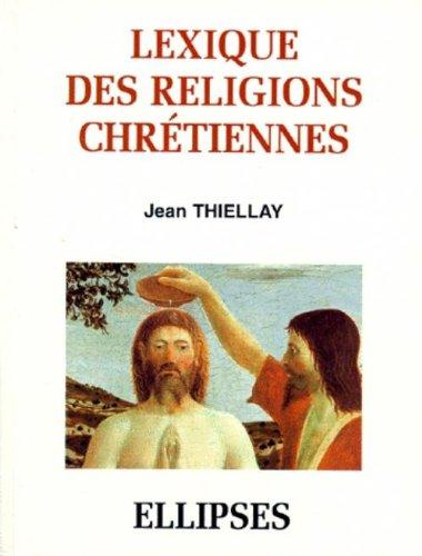 Lexique des religions chrétiennes par Jean Thiellay