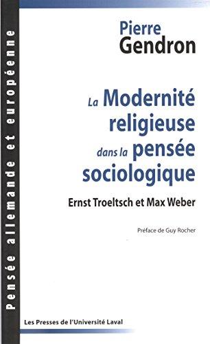 La Modernité religieuse dans la pensée sociologique : Ernst Troeltsch et Max Weber