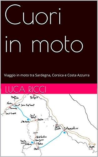 Cuori in moto: Viaggio in moto tra Sardegna, Corsica e Costa Azzurra (Italian Edition) por Luca RICCI
