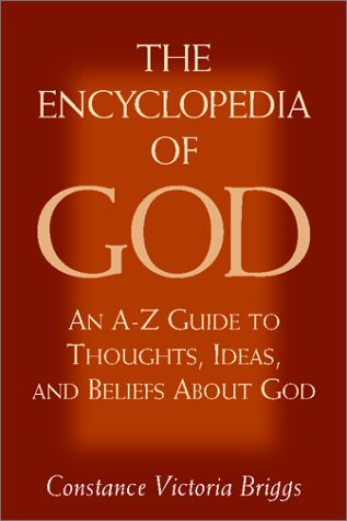 The Encyclopedia of God: An A-Z of Thoughts Ideas and Beliefs About God: An A-Z Guide to Thoughts, Ideas, and Beliefs About God por Constance Victoria Briggs