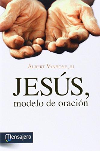 JESUS, MODELO DE ORACION (Espiritualidad) por S.J ALBERT VANHOYA