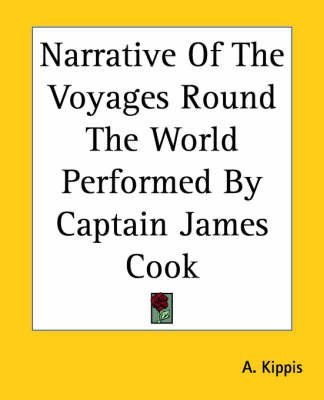 [(Narrative Of The Voyages Round The World Performed By Captain James Cook)] [By (author) A. Kippis] published on (June, 2004)