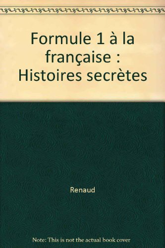 Formule 1 à la française : Histoires secrètes par Renaud