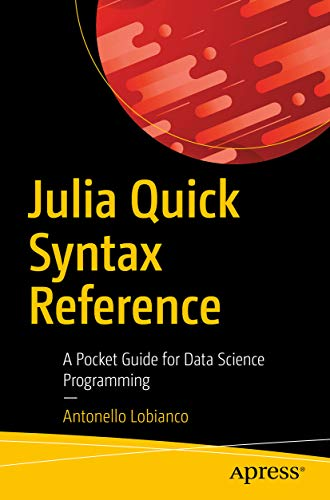 Julia Quick Syntax Reference: A Pocket Guide for Data Science Programming (English Edition)