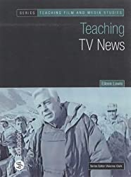 Teaching TV News (Teaching Film and Media Studies)