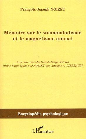 Memoire sur le somnabulisme et le magnétisme animal : (1820 - 1854) par François-Joseph Noizet, Auguste-A Liébeault