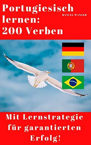 Portugiesisch lernen: 200 Verben / Vokabeln + effektive Lernstrategie - Wörterbuch: Portugiesisch - Deutsch (Kinder, Jugendliche & Erwachsene, Anfänger & Fortgeschrittene) - ebook