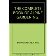 THE COMPLETE BOOK OF ALPINE GARDENING.