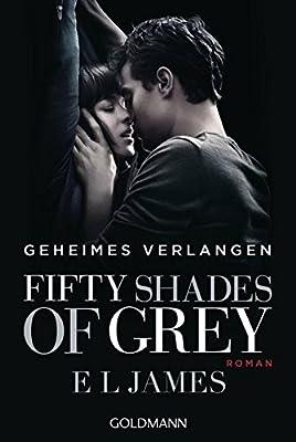 Fifty Shades of Grey - Geheimes Verlangen: Band 1. Buch zum Film der erste Band der Bestsellertrilogie jetzt verfilmt mit Dakota Johnson und Jamie Dornan! - Roman