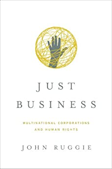 Just Business: Multinational Corporations and Human Rights (Norton Global Ethics Series) par [Ruggie, John Gerard]