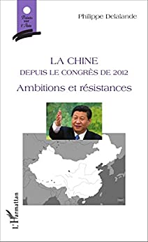 La Chine: Depuis le Congrès de 2012 - Ambitions et résistances (Points sur l'Asie)