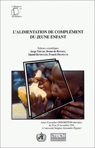 L'ALIMENTATION DE COMPLEMENT DU JEUNE ENFANT. Actes d'un atelier OMS/ORSTOM inter-pays, du 20 au 24 novembre 1994, à l'université Senghor, Alexandrie (Egypte)