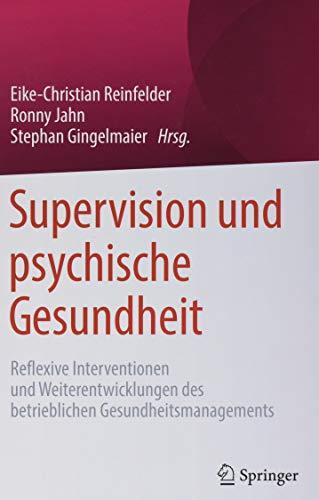 Supervision und psychische Gesundheit: Reflexive Interventionen und Weiterentwicklungen des betrieblichen Gesundheitsmanagements