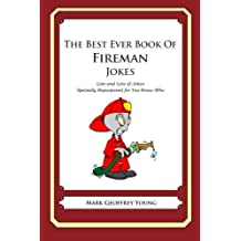 The Best Ever Book of Fireman Jokes: Lots and Lots of Jokes Specially Repurposed for You-Know-Who by Mark Geoffrey Young (2012-06-05)