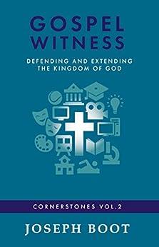 Gospel Witness: Defending and Extending the Kingdom of God (Cornerstones Book 2) by [Boot, Joseph]